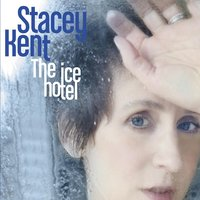 The Ice Hotel — Stacey Kent