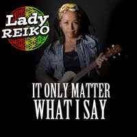 It Only Matter What I Say — Lady Reiko