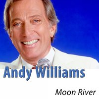 Moon River — Andy Williams
