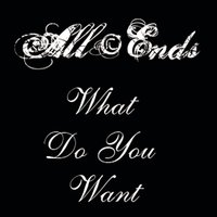 What do you want — All Ends