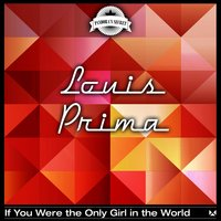 If You Were the Only Girl in the World — Louis Prima
