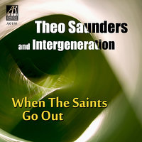 When The Saints Go Out — Tony Austin, Chuck Manning, Intergeneration, Theo Saunders, Jeff Littleton, David Dahlsten