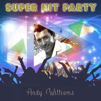 Super Hit Party — Andy Williams