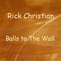 Balls to The Wall — Rick Christian
