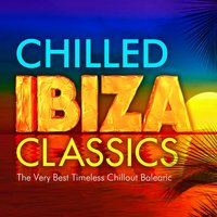 Chilled Ibiza Classics - The Very Best Timeless Chillout Balearic Classics — Chilled Poolside Masters