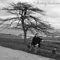 Following Shadows — John Nelson