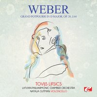 Weber: Grand potpourri in D Major, Op. 20, J.64 — Latvian Philharmonic Chamber Orchestra, Карл Мария фон Вебер, Наталья Гутман, Tovijs Lifsics