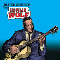 Blues Greats: Howlin' Wolf — Howlin' Wolf
