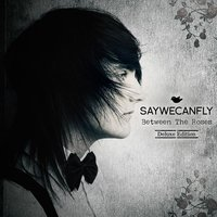 Between the Roses — SayWeCanFly