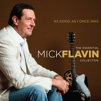 As Good as I Once Was — Mick Flavin