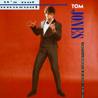 It's Not Unusual — Tom Jones