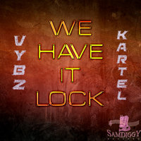 We Have It Lock — Vybz Kartel