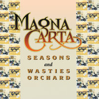 Seasons + Songs From Wasties Orchard — Magna Carta