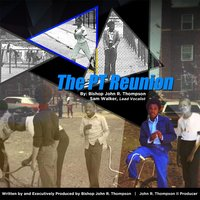 The PT Reunion (feat. Sam Walker) — Bishop John R. Thompson