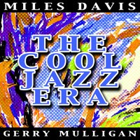 The Cool Jazz Era — Miles Davis, Gerry Mulligan, Miles Davis and Gerry Mulligan