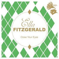 Close Your Eyes — Ella Fitzgerald, Ирвинг Берлин