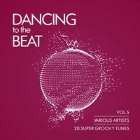 Dancing To The Beat (20 Super Groovy Tunes), Vol. 5 — сборник