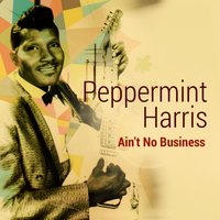 Ain't No Business — Peppermint Harris