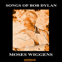 Songs Of Bob Dylan — Moses Wiggins