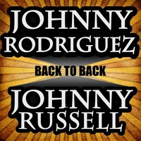 Back to Back - Johnny Rodriguez & Johnny Russell — Johnny Russell, Johnny Rodriguez & Johnny Russell