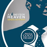 A Sound from Heaven (Touching God's Heart) — Denzel Agyeman