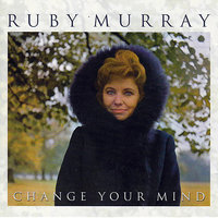 Change Your Mind — Ruby Murray