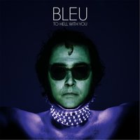 To Hell With You — Bleu
