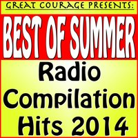 Great Courage Presents: Best of Summer Radio Compilation Hits 2014 — Great Courage