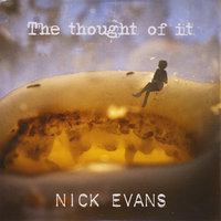 The Thought Of It — Nick Evans