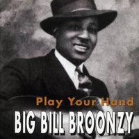 Play Your Hand — Big Bill Broonzy