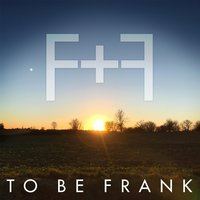 F + F — To Be Frank
