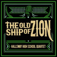 The Old Ship of Zion — Hallsway High School Quartet