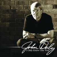 I Only Know One Way — John Daly