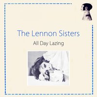 All Day Lazing — The Lennon Sisters