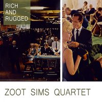 Rich And Rugged — Zoot Sims Quartet