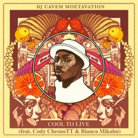 Cool to Live (feat. Cody ChesnuTT & Bianca Mikahn) — Cody Chesnutt, DJ Cavem Moetavation, Bianca Mikahn