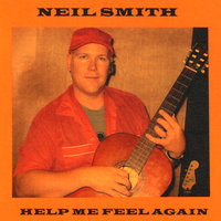 Help Me Feel Again — Neil Smith