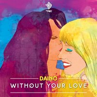 Without Your Love — Daino