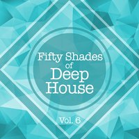 Fifty Shades of Deep House, Vol. 6 — сборник