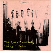 The Age of Anxiety — Larry O. Dean
