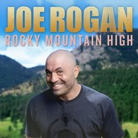 Rocky Mountain High — Joe Rogan