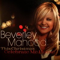 This Christmas, Celebrate Me Home — Beverley Mahood
