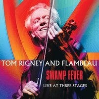 Swamp Fever: Live at Three Stages — Tom Rigney and Flambeau
