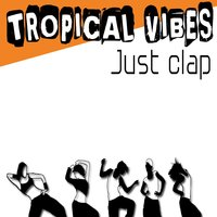 Just Clap — Tropical Vibes