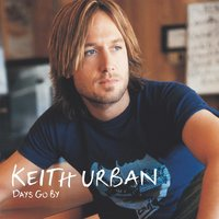 Keith Urban Days Go By — Keith Urban