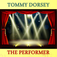 The Performer — Tommy Dorsey