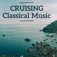 Cruising Classical Music — Philip Glass, Johann Strauss II, josef Strauss, Philip Glass, Ludwig van Beethoven, Richard Wagner, Edvard Grieg, Maurice Ravel, Wolfgang Amadeus Mozart, Hector Berlioz, Franz Schubert, Tchaikovsky, Antonio Vivaldi, Johann Sebastian Bach, Nikolai Rimsky-Korsakov