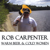 Warm Beer & Cold Women — Rob Carpenter