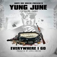 Everywhere I Go — Yung June feat. Cabby