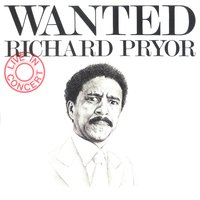 Wanted/Richard Pryor - Live In Concert — Richard Pryor